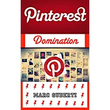 Pinterest Domination: How To Grow The Engaged, Targeted Audience That You Have Always Dreamed Of