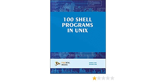 Amazon com: 100 Shell Programs in Unix eBook: Shivani Jain
