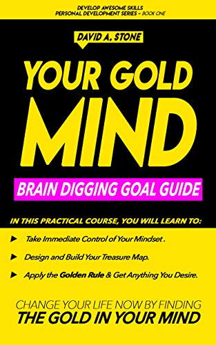 Your Gold Mind: Brain Digging Goal Guide (Develop Awesome Skills Personal  Development Series Book 1)