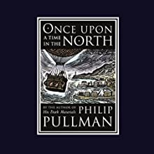 Once Upon a Time in the North Audiobook by Philip Pullman Narrated by Philip Pullman, Full Cast