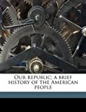 Our Republic; a Brief History of the American People, Samuel Eagle Forman, 117601336X