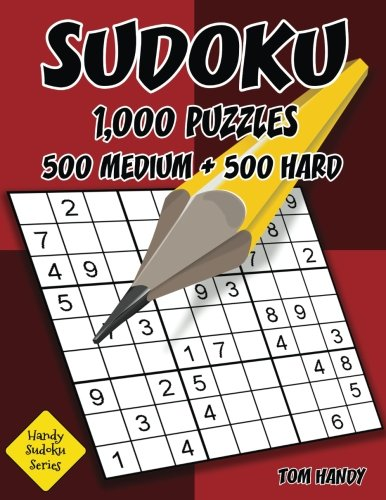 Download Sudoku: 1,000 Puzzles, 500 Medium and 500 Hard: Move Your Playing To The Next Level With This Two Level Sudoku Puzzle Book (Handy Sudoku Series) (Volume 17) ebook