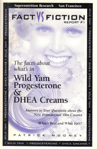 The Facts About What's in Wild Yam Progesterone & DHEA Creams (Fact VS Fiction Report #1, Fall 1997)