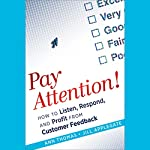 Pay Attention!: How to Listen, Respond, and Profit from Customer Feedback | Ann Thomas,Jill Applegate