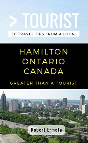 Greater Than a Tourist- Hamilton Ontario Canada: 50 Travel Tips from a ()