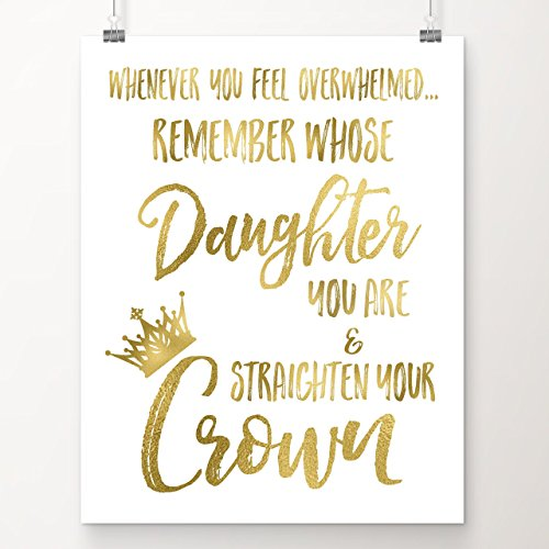 Whenever You Feel Overwhelmed, Remember Whose Daughter You Are and Straighten Your Crown | Gifts for Teenage Girls | Room Decor for Teen Girls | 8x10 UNFRAMED Gold Foil Art Print | Inspirational Gift