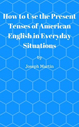 How to Use the Present Tenses of American English in Everyday Situations (English Edition)