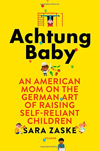 Achtung Baby: An American Mom on the German Art of Raising Self-Reliant Children cover