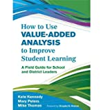 img - for [(How to Use Value-Added Analysis to Improve Student Learning: A Field Guide for School and District Leaders)] [Author: Kate Kennedy] published on (January, 2012) book / textbook / text book