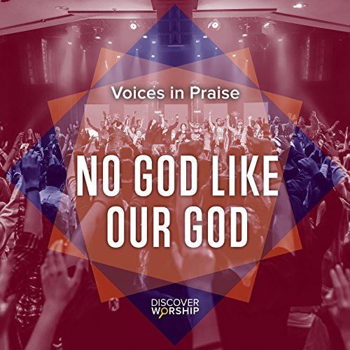 Discover Worship - Voices in Praise: No God Like Our God 2017