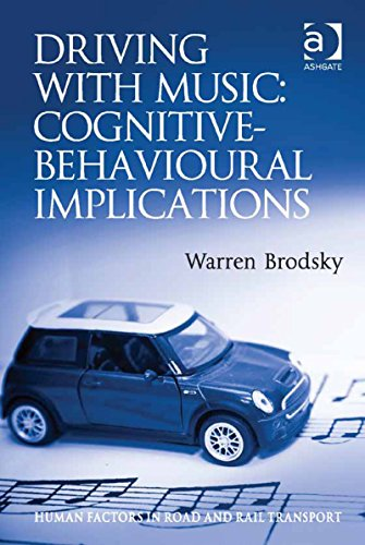 Download Driving With Music: Cognitive-Behavioural Implications (Human Factors in Road and Rail Transport) Pdf
