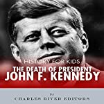 History for Kids: The Death of President John F. Kennedy | Charles River Editors