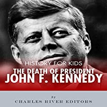 History for Kids: The Death of President John F. Kennedy Audiobook by Charles River Editors Narrated by Bill Hare