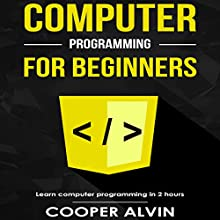 Computer Programming for Beginners: Learn the Basics of Java, SQL, C, C++, C#, Python, HTML, CSS and Javascript Audiobook by Cooper Alvin Narrated by Robert Douglas Glenn