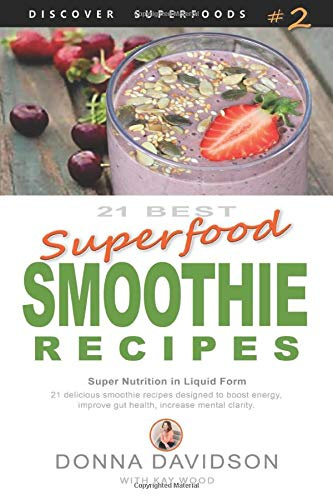21 Best Superfood Smoothie Recipes - Discover Superfoods #2 ...