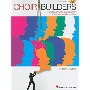 Choir Builders: Fundamental Vocal Techniques for Classroom and General Use