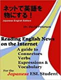 Reading English News on the Internet: A Guide to Connectors, Verbs, Expressions, and Vocabulary for the Japanese ESL Student by David Petersen (2007-02-07)