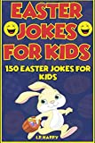 Easter Jokes for Kids: 150 Easter Jokes for Kids