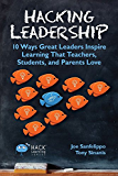 Hacking Leadership: 10 Ways Great Leaders Inspire Learning That Teachers, Students, and Parents Love (Hack Learning Series Book 5)