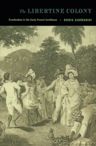 The Libertine Colony: Creolization in the Early French Caribbean (a John Hope Franklin Center Book) pdf