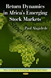 Return Dynamics in Africa's Emerging Stock Markets (African Political, Economic and Security Issues)