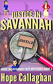 Justice in Savannah: A Made in Savannah Cozy Mystery (Made in Savannah Cozy Mysteries Series Book 3) by [Callaghan, Hope]