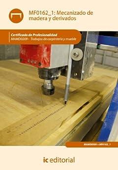 Mecanizado de madera y derivados. MAMD0209 (Spanish Edition) Kindle