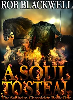 A Soul To Steal (The Sanheim Chronicles Book 1) by [Blackwell, Rob]
