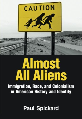 Almost All Aliens: Immigration, Race, and Colonialism in...