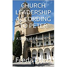 CHURCH LEADERSHIP ACCORDING TO PETER: A Study in 1 Peter 5:1-10