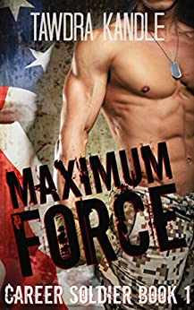 Maximum Force: A Career Soldier Military Romance by [Kandle, Tawdra ]