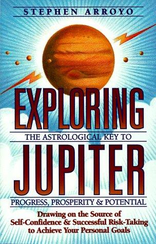 Exploring Jupiter: Astrological Key to Progress, Prosperity & Potential (Keys To Progress)