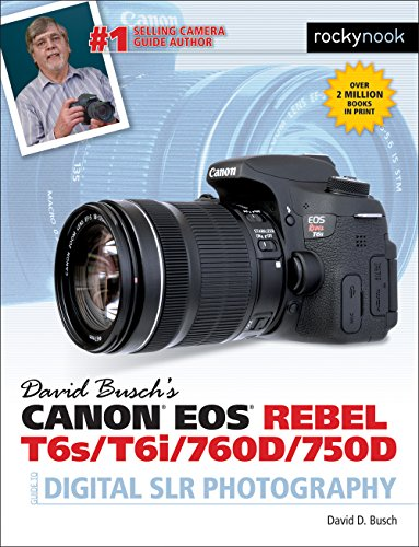 Digital Slr Buying Guide - David Busch's Canon EOS Rebel T6s/T6i/760D/750D Guide to Digital SLR Photography (The David Busch Camera Guide Series)