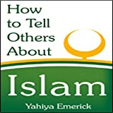 How to Tell Others about Islam, Emerick, Yahiya, 0911119728