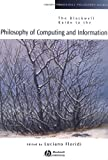 The Blackwell Guide to the Philosophy of Computing and Information (Blackwell Philosophy Guides), , 0631229191