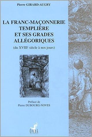 En ligne téléchargement La Franc-Maçonnerie templière et ses grades allégoriques, du XVIIIe siècle à nos jours pdf