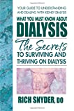 What You Must Know About Dialysis: The Secrets to Surviving and Thriving on Dialysis