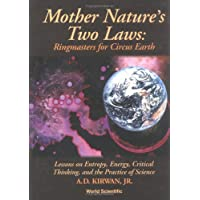 Mother Nature's Two Laws: Ringmasters For Circus Earth - Lesson On Entropy, Energy, Critical Thinking, And The Practice Of Science