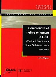 Comprendre et mettre en oeuvre la LOLF dans les académies et les établissements scolaires par Aline Mignan