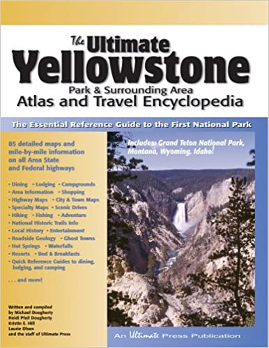 The Ultimate Yellowstone Atlas And Travel Encyclopedia
