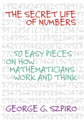 The Secret Life Of Numbers  50 Easy Pieces On How Mathematicians Work And Think