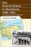 The United States in Honduras, 1980-1981, Jack R. Binns, 0786407344