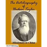 The Autobiography of Hudson Taylor: Missionary to China (Illustrated) (English Edition)