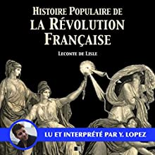 Histoire populaire de la Révolution française | Livre audio Auteur(s) : Charles Leconte de Lisle Narrateur(s) : Yannick Lopez