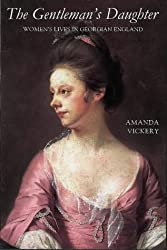 The Gentleman's Daughter: Women's Lives in Georgian England (Yale Nota Bene) by Amanda Vickery (14-Nov-2003) Paperback
