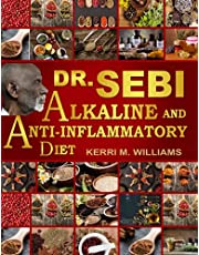 Dr. Sebi's Alkaline and Anti-inflammatory Diet for Beginners: The 30-Step Transition Action Plan for Beginners to the Dr Sebi ... Eat and Avoid, Recipes, Meal Plans, and More
