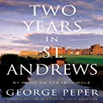 Two Years in St. Andrews: Two Years at Home on the Old Course | George Peper