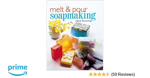 Melt Pour Soapmaking Marie Browning 0049725072152 Amazon Books