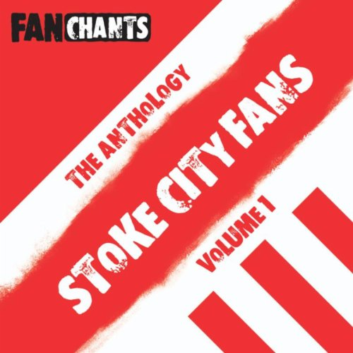 Stoke City Fans Anthology I (Real Scfc Football Songs) [Explicit]