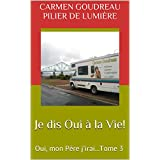 Je dis Oui à la Vie!: Oui, mon Père j'irai...Tome 3 (French Edition)
